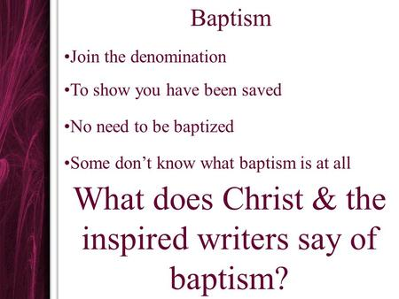 What does Christ & the inspired writers say of baptism?