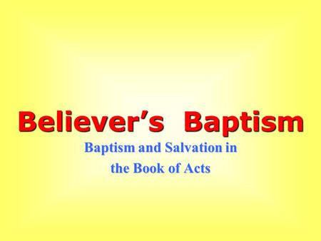 Believer's Baptism Baptism and Salvation in the Book of Acts.