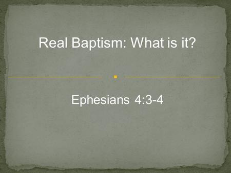 . Real Baptism: What is it? Ephesians 4:3-4. Why Can't We All Get Along? If churches of Christ would surrender one doctrine we could openly embrace most.