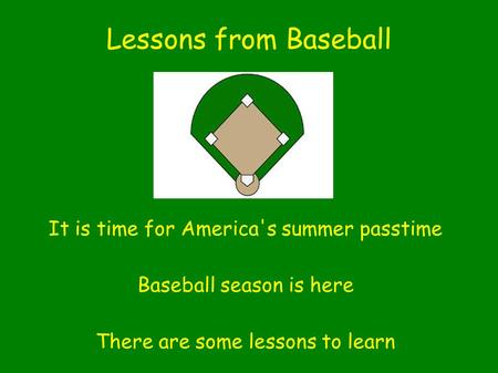 Lessons from Baseball It is time for America's summer passtime Baseball season is here There are some lessons to learn.