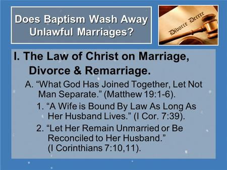 "Does Baptism Wash Away Unlawful Marriages? I. The Law of Christ on Marriage, Divorce & Remarriage. A. ""What God Has Joined Together, Let Not Man Separate."""