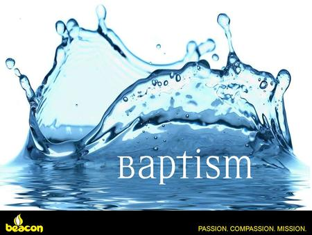 "PASSION. COMPASSION. MISSION.. Romans 6: 3-4 ""Don't you know that all of us who were baptised into Christ were baptised into his death?"