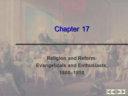 Chapter 17 Religion and Reform: Evangelicals and Enthusiasts, 1800–1850.