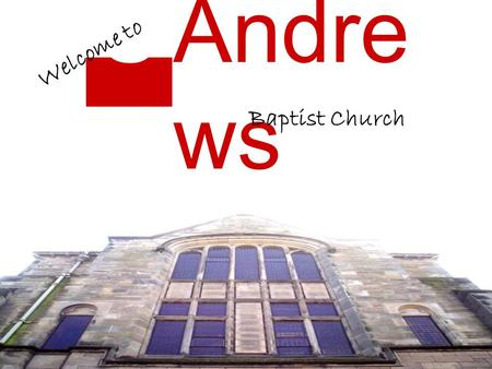 StSt Andre ws Baptist Church Welcome to. Real life.