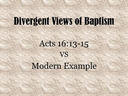Divergent Views of Baptism Acts 16:13-15 VS Modern Example.