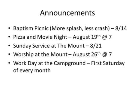 Announcements Baptism Picnic (More splash, less crash) – 8/14 Pizza and Movie Night – August 19 7 Sunday Service at The Mount – 8/21 Worship at the.