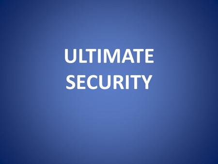 ULTIMATE SECURITY. PERMANENT SECURITY SHARED SECURITY: The Heartbeat of Discipleship Elinore.