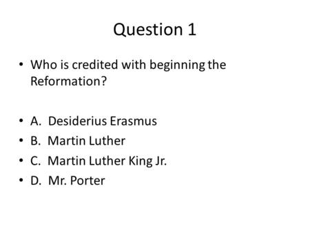 Question 1 Who is credited with beginning the Reformation?