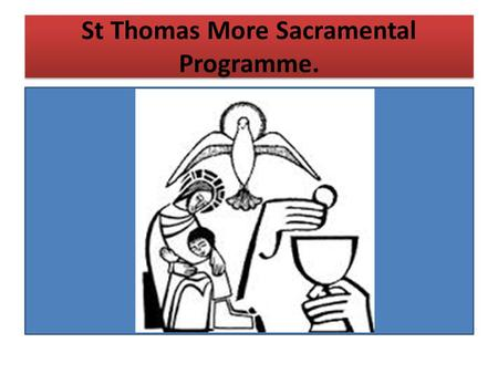 St Thomas More Sacramental Programme.. What is it? The Salford Diocese Sacramental Programme (begun in 1984) runs in our Parish to help assist you as.