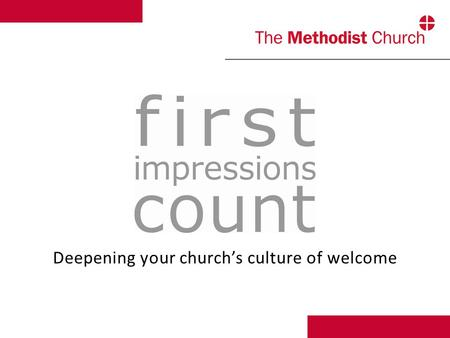 Deepening your church's culture of welcome. 1) Creating a welcoming building 2) Being a welcoming people 3) Welcoming through inclusion Deepening your.