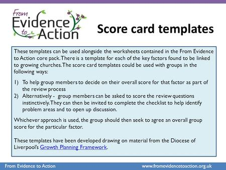 From Evidence to Action www.fromevidencetoaction.org.uk Score card templates These templates can be used alongside the worksheets contained in the From.