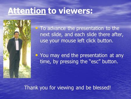 Attention to viewers: To advance the presentation to the next slide, and each slide there after, use your mouse left click button. You may end the presentation.