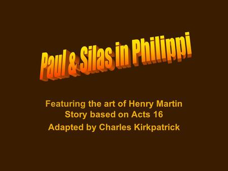 Featuring the art of Henry Martin Story based on Acts 16 Adapted by Charles Kirkpatrick.