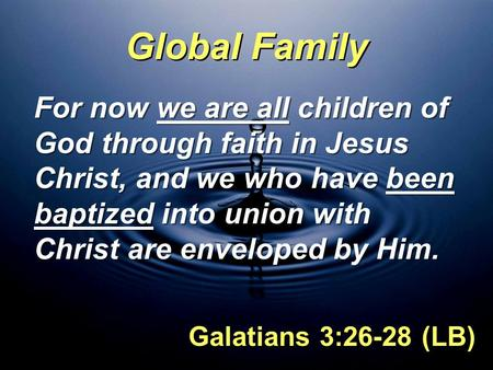 Global Family For now we are all children of God through faith in Jesus Christ, and we who have been baptized into union with Christ are enveloped by Him.