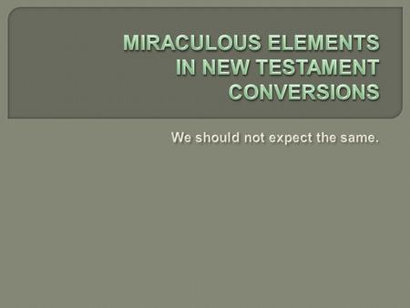  Because there is so much emphasis placed on the miraculous, today, many think that conversion itself is a miracle.  People, therefore, expect certain.