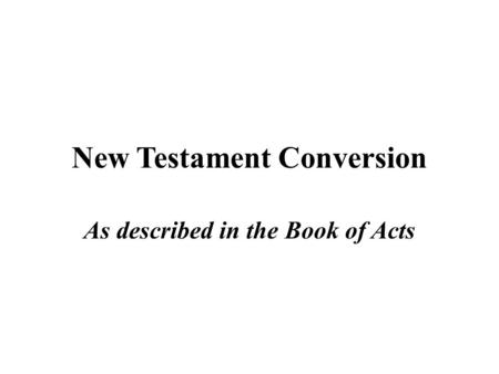 New Testament Conversion As described in the Book of Acts.
