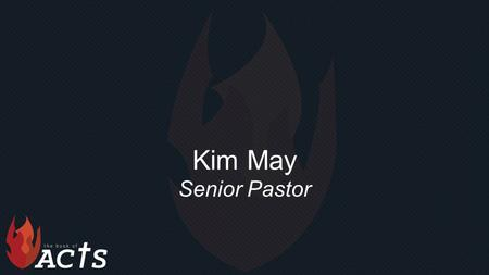 "Kim May Senior Pastor. ""Power of the Spirit"" Acts 8:4-25."