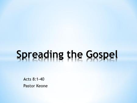 Acts 8:1-40 Pastor Keone. What would the perfect opportunity to share the Gospel look like to you?