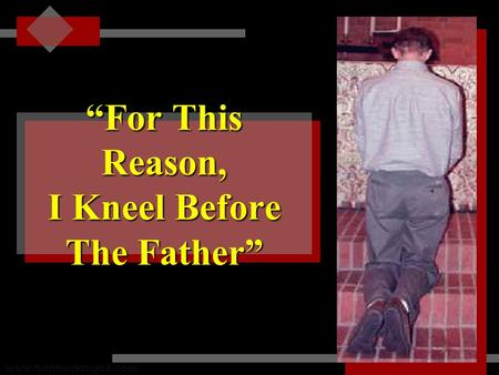 """For This Reason, I Kneel Before The Father"" www.turnbacktogod.com."