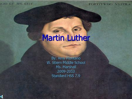 Martin Luther By: Amy Montano W. Stiern Middle School Ms. Marshall