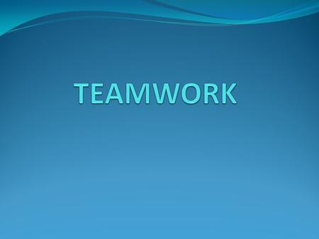 TEAMWORK Team => 2 or more people who share a common goal and are working toward that goal. God has placed us on His team by putting us in His Church.