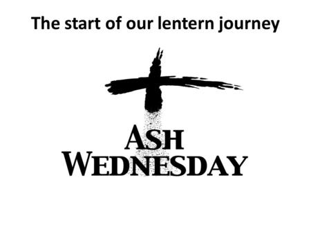 The start of our lentern journey. Ash Wednesday Ash Wednesday derives its name from the practice of placing ashes on the foreheads as a sign of repentance.
