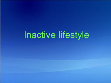 Inactive lifestyle. Risk!! Inactive life style = the same risk as hypertension Inactive life style = the same risk as cholesterol Inactive life style.
