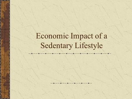 Economic Impact of a Sedentary Lifestyle. Exercise and Body Composition The health care costs associated with obesity treatment were estimated at $117.