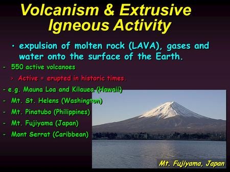 Mt. Fujiyama, Japan Volcanism & Extrusive Igneous Activity expulsion of molten rock (LAVA), gases and water onto the surface of the Earth. expulsion of.