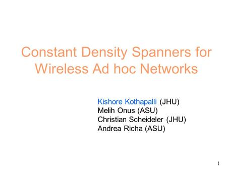 Constant Density Spanners for Wireless Ad hoc Networks Kishore Kothapalli (JHU) Melih Onus (ASU) Christian Scheideler (JHU) Andrea Richa (ASU) 1.