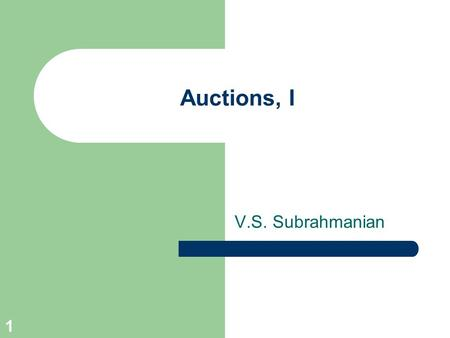 1 Auctions, I V.S. Subrahmanian. Fall 2002, © V.S. Subrahmanian 2 Auction Types Ascending auctions (English) Descending auctions (Dutch) Vickrey Auctions.
