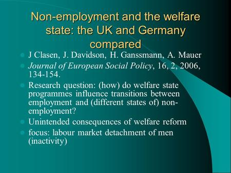 Non-employment and the welfare state: the UK and Germany compared J Clasen, J. Davidson, H. Ganssmann, A. Mauer Journal of European Social Policy, 16,