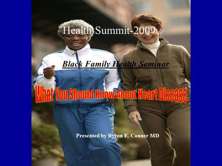 Health Summit-2009 Black Family Health Seminar Presented by Byron E. Conner MD.
