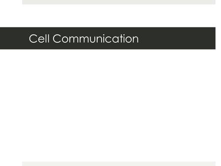 Chapter 11 Cell Communication Cell Communication.