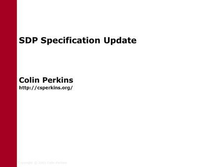 Copyright © 2003 Colin Perkins SDP Specification Update Colin Perkins