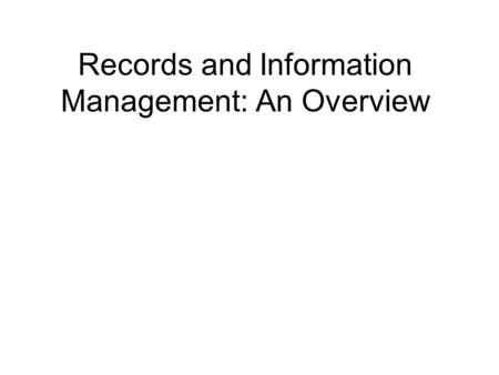 Records and Information Management: An Overview. What are Records? Records - Any recorded information regardless of physical form/characteristics or storage.