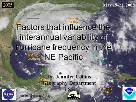 Factors that influence the interannual variability of hurricane frequency in the NE Pacific Dr. Jennifer Collins Geography Department USF May 19-21, 2008.