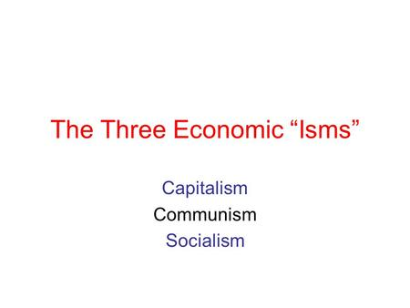 "The Three Economic ""Isms"""