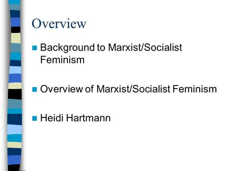 Overview Background to Marxist/Socialist Feminism Overview of Marxist/Socialist Feminism Heidi Hartmann.