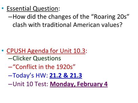 "Essential Question: How did the changes of the ""Roaring 20s"" clash with traditional American values? CPUSH Agenda for Unit 10.3: Clicker Questions ""Conflict."