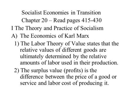 Socialist Economies in Transition Chapter 20 – Read pages 415-430 I The Theory and Practice of Socialism A)The Economics of Karl Marx 1) The Labor Theory.