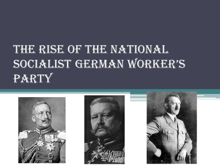 The Rise of the National Socialist German Worker's Party.
