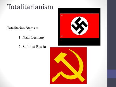 Totalitarianism Totalitarian States = 1. Nazi Germany