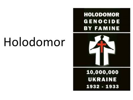 Holodomor. Historical Outline Russian Empire late to industrialization late to democratic reform citizens lacked rights enjoyed by most Europeans.