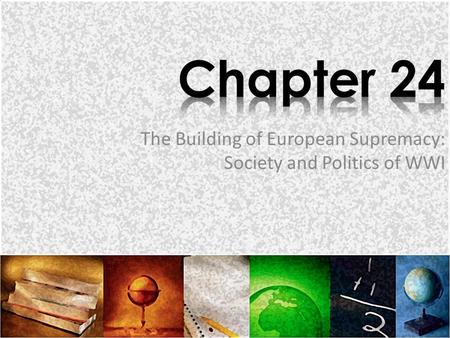 The Building of European Supremacy: Society and Politics of WWI.