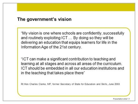 "Presentation slide 1.1 The government's vision ""My vision is one where schools are confidently, successfully and routinely exploiting ICT … By doing so."