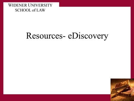 Resources- eDiscovery. eDiscovery Organizations The Sedona Conference- instrumental in developing the FRCP amendments. www.thesedonaconference.orgwww.thesedonaconference.org.