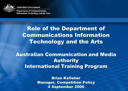 Role of the Department of Communications Information Technology and the Arts Australian Communication and Media Authority International Training Program.