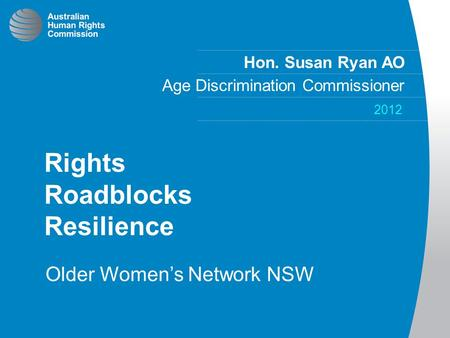 Hon. Susan Ryan AO Age Discrimination Commissioner 2012 Rights Roadblocks Resilience Older Women's Network NSW.