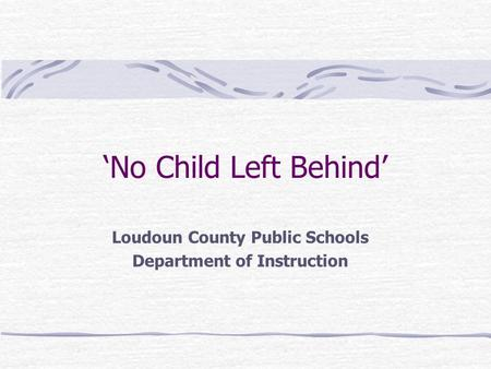 'No Child Left Behind' Loudoun County Public Schools Department of Instruction.